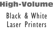 High Volume Black and White Laser Printers